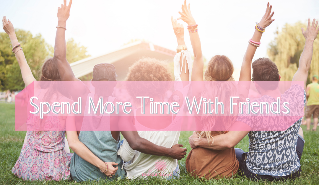 Spend More Time With Friends